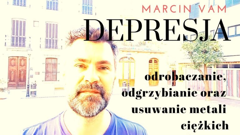 Marcin Vam – depresja, odrobaczanie, odgrzybianie oraz usuwanie metali ciężkich