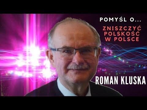 Zniszczyć Polskość w Polsce – Roman Kluska